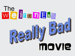The Weirdness Really Bad Movie