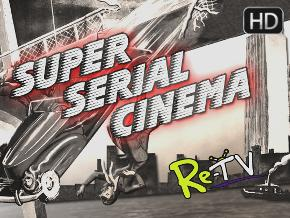 Super Serial Cinema