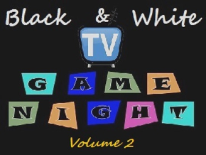 Black & White TV Game Night Vol 2
