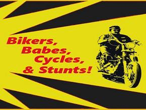 Bikers, Babes, Cycles, & Stunts!